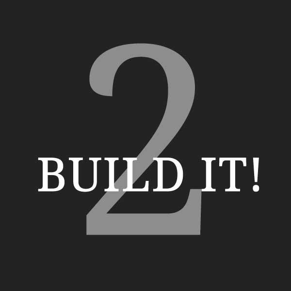 Step 2: BUILD It